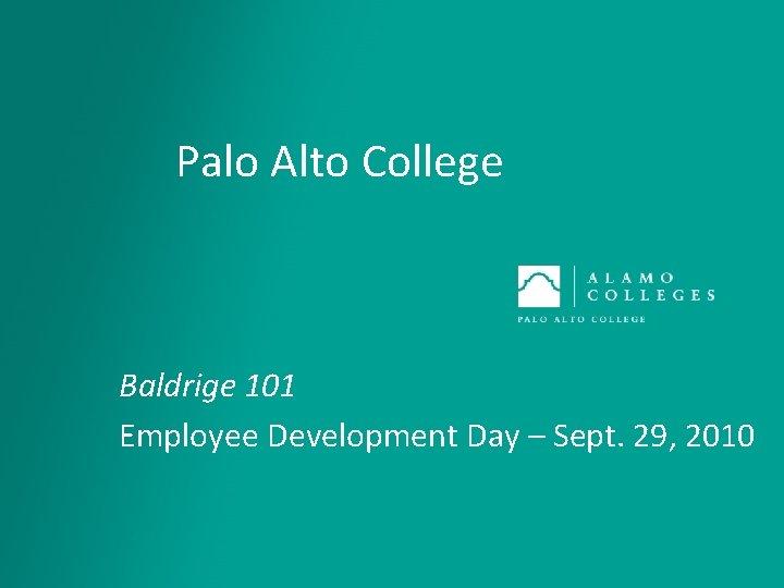 Palo Alto College Baldrige 101 Employee Development Day – Sept. 29, 2010