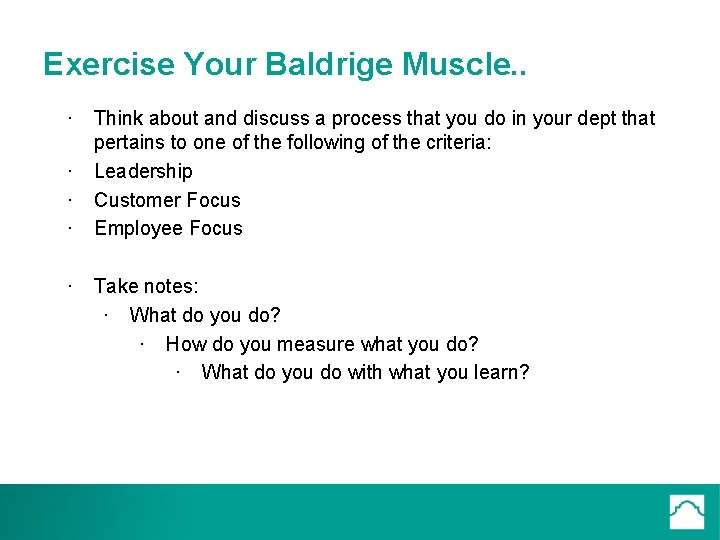 Exercise Your Baldrige Muscle. . · Think about and discuss a process that you