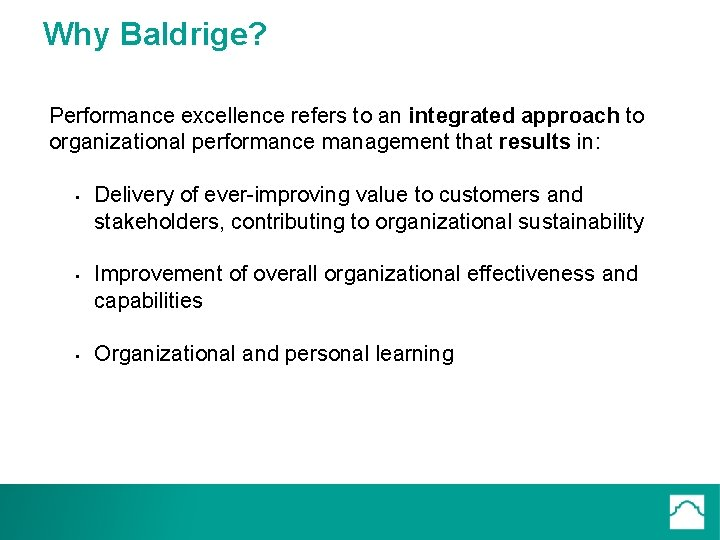 Why Baldrige? Performance excellence refers to an integrated approach to organizational performance management that