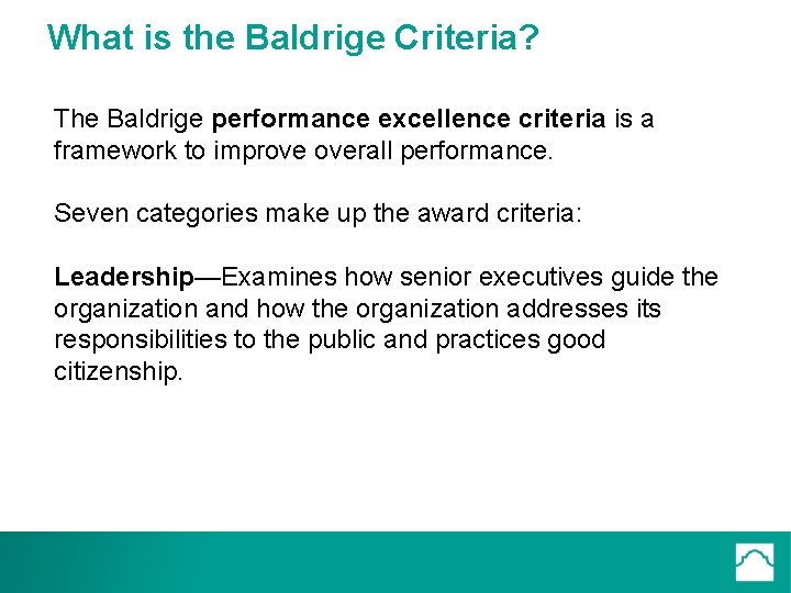 What is the Baldrige Criteria? The Baldrige performance excellence criteria is a framework to