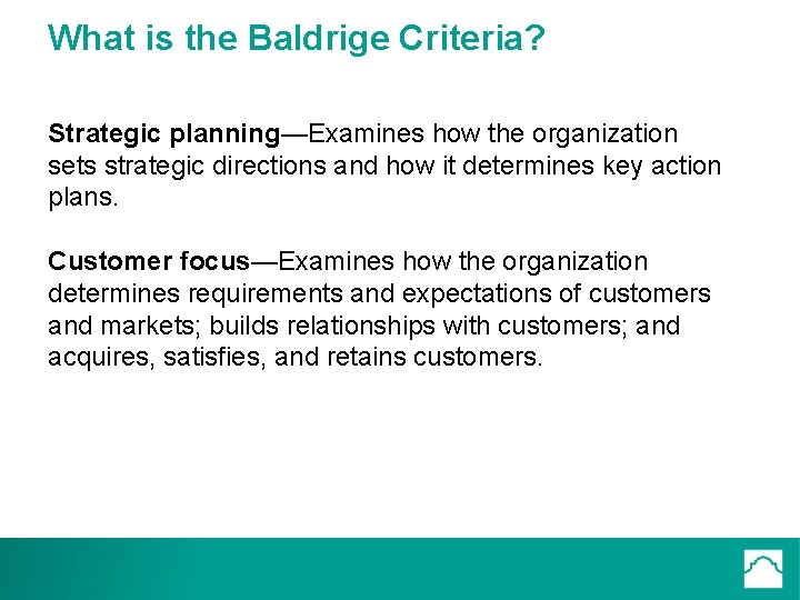 What is the Baldrige Criteria? Strategic planning—Examines how the organization sets strategic directions and