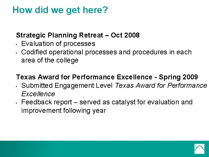 How did we get here? Strategic Planning Retreat – Oct 2008 • Evaluation of