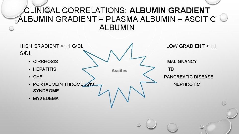 CLINICAL CORRELATIONS: ALBUMIN GRADIENT = PLASMA ALBUMIN – ASCITIC ALBUMIN HIGH GRADIENT >1. 1