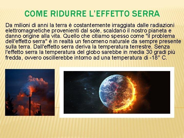 COME RIDURRE L'EFFETTO SERRA Da milioni di anni la terra è costantemente irraggiata dalle
