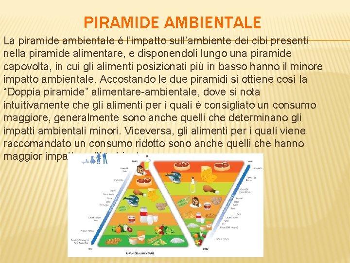 PIRAMIDE AMBIENTALE La piramide ambientale é l'impatto sull'ambiente dei cibi presenti nella piramide alimentare,
