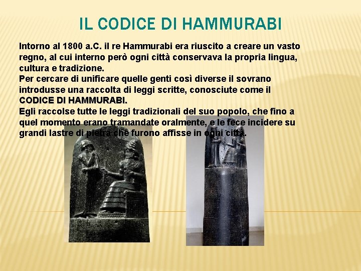 IL CODICE DI HAMMURABI Intorno al 1800 a. C. il re Hammurabi era riuscito
