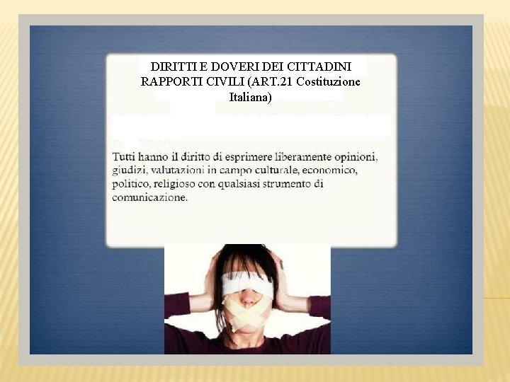 DIRITTI E DOVERI DEI CITTADINI RAPPORTI CIVILI (ART. 21 Costituzione Italiana)