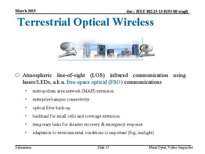 March 2015 doc. : IEEE 802. 15 -15 -0193 -00 -wng 0 Terrestrial Optical