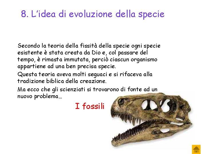 8. L'idea di evoluzione della specie Secondo la teoria della fissità della specie ogni