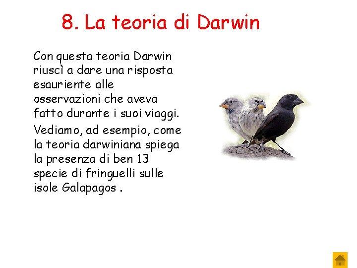 8. La teoria di Darwin Con questa teoria Darwin riuscì a dare una risposta