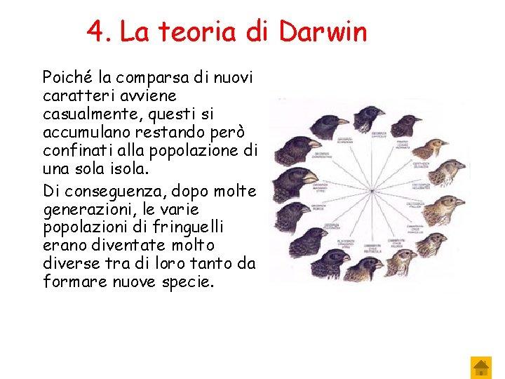 4. La teoria di Darwin Poiché la comparsa di nuovi caratteri avviene casualmente, questi