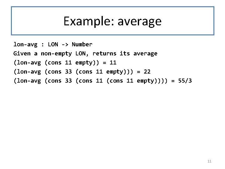 Example: average lon-avg : LON -> Number Given a non-empty LON, returns its average