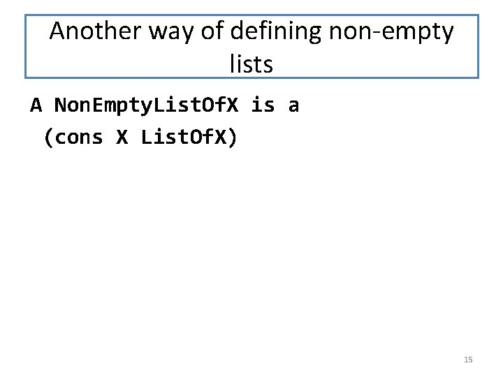 Another way of defining non-empty lists A Non. Empty. List. Of. X is a