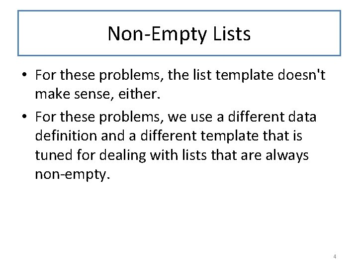 Non-Empty Lists • For these problems, the list template doesn't make sense, either. •