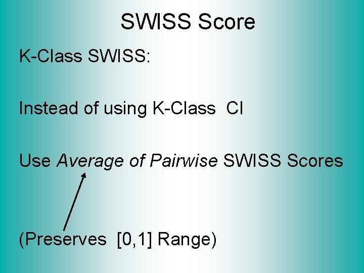 SWISS Score K-Class SWISS: Instead of using K-Class CI Use Average of Pairwise SWISS