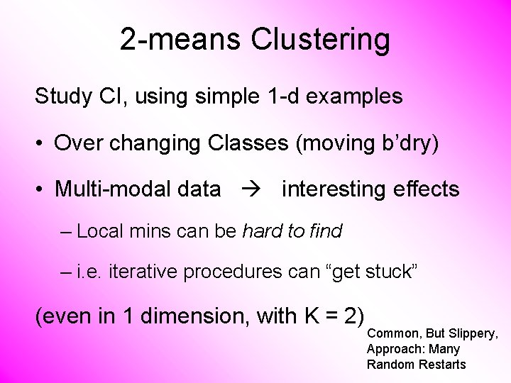 2 -means Clustering Study CI, using simple 1 -d examples • Over changing Classes