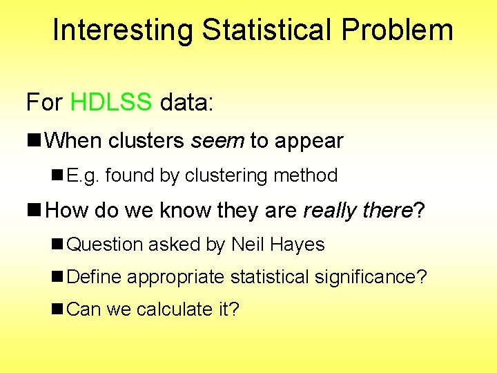 Interesting Statistical Problem For HDLSS data: n When clusters seem to appear n E.