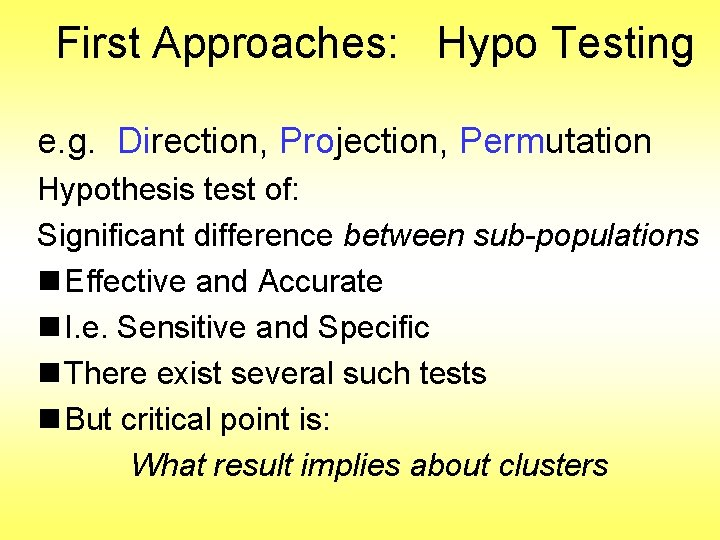 First Approaches: Hypo Testing e. g. Direction, Projection, Permutation Hypothesis test of: Significant difference