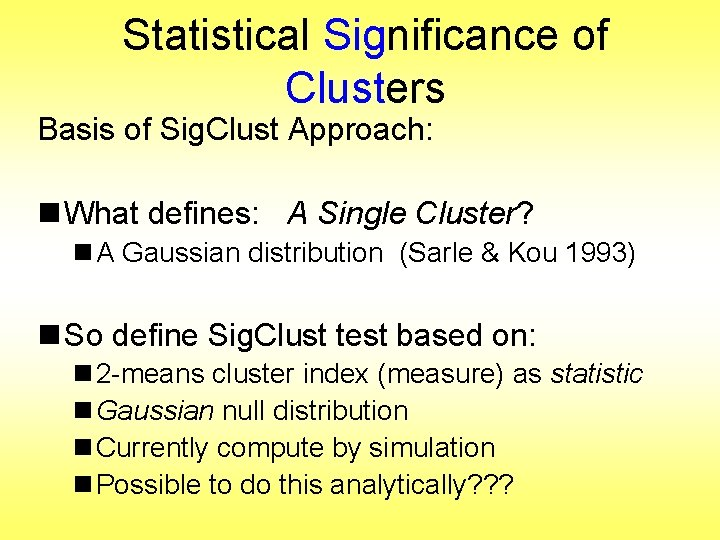 Statistical Significance of Clusters Basis of Sig. Clust Approach: n What defines: A Single