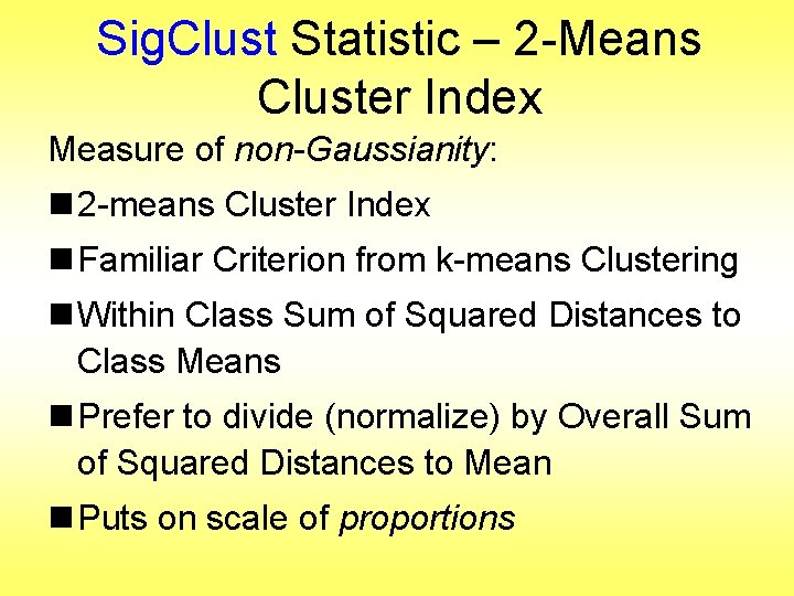 Sig. Clust Statistic – 2 -Means Cluster Index Measure of non-Gaussianity: n 2 -means