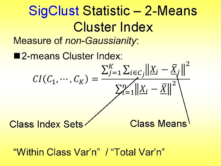 Sig. Clust Statistic – 2 -Means Cluster Index • Class Index Sets Class Means