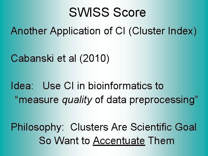 SWISS Score Another Application of CI (Cluster Index) Cabanski et al (2010) Idea: Use