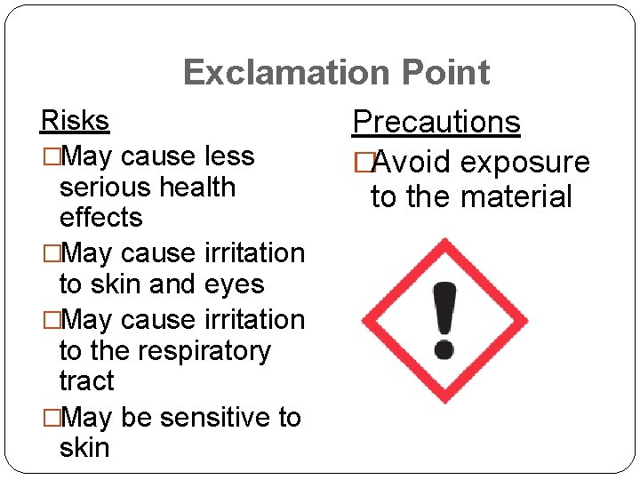 Exclamation Point Risks �May cause less serious health effects �May cause irritation to skin