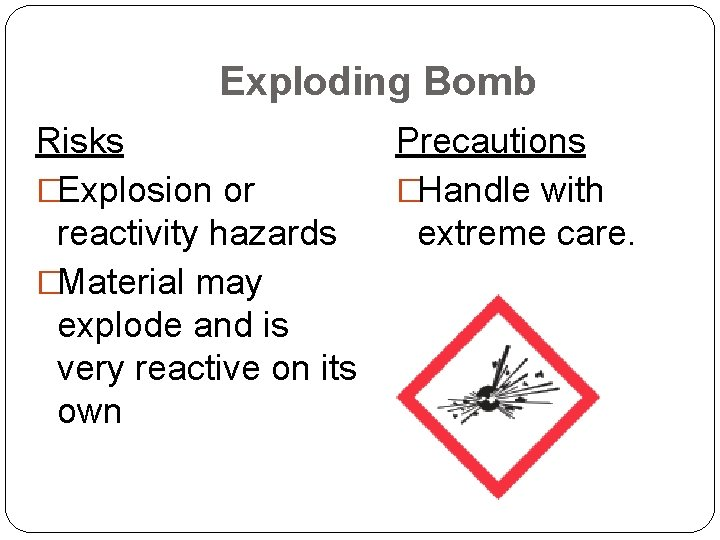 Exploding Bomb Risks �Explosion or reactivity hazards �Material may explode and is very reactive