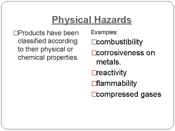 Physical Hazards �Products have been classified according to their physical or chemical properties. Examples: