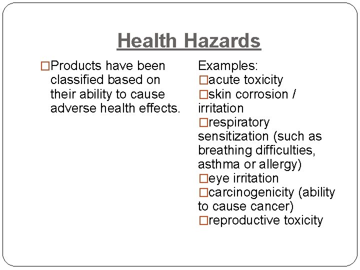 Health Hazards �Products have been classified based on their ability to cause adverse health