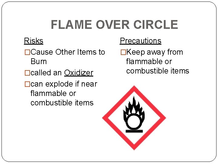 FLAME OVER CIRCLE Risks �Cause Other Items to Burn �called an Oxidizer �can explode