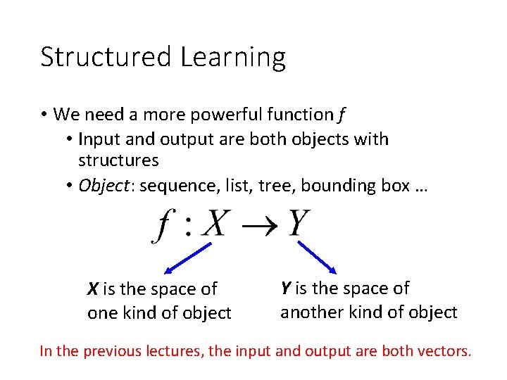 Structured Learning • We need a more powerful function f • Input and output