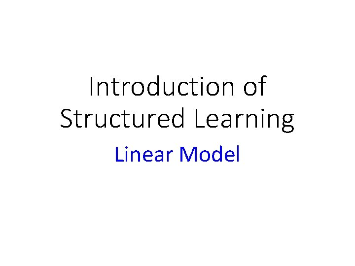 Introduction of Structured Learning Linear Model