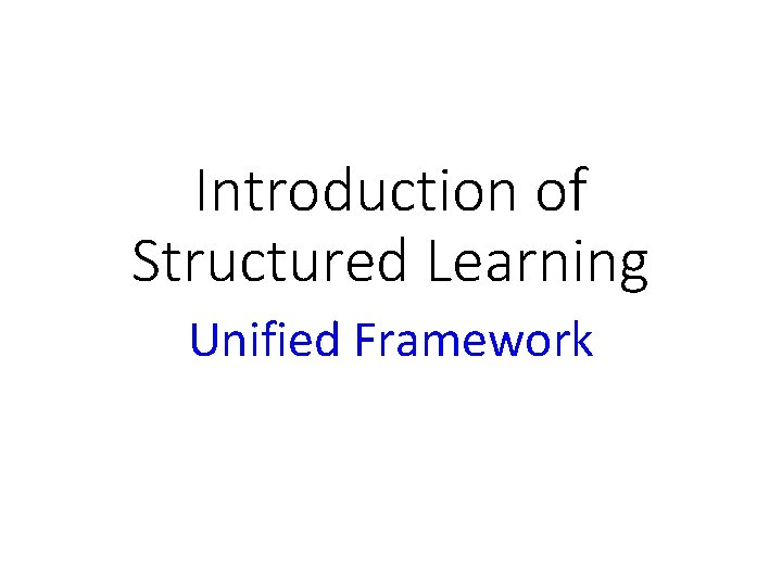 Introduction of Structured Learning Unified Framework