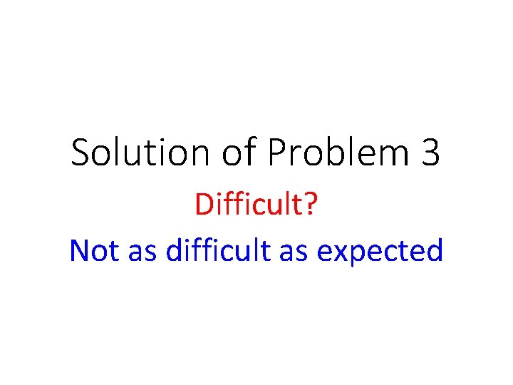 Solution of Problem 3 Difficult? Not as difficult as expected
