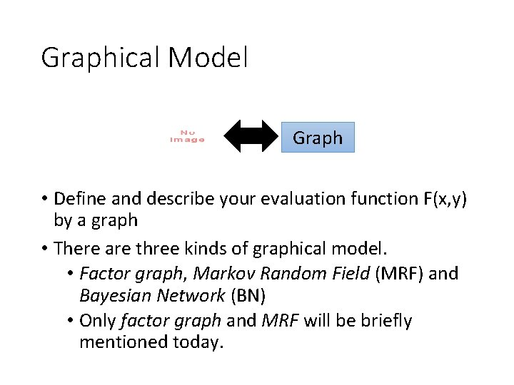 Graphical Model Graph • Define and describe your evaluation function F(x, y) by a