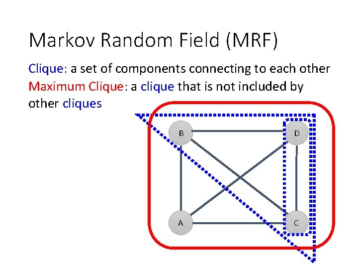 Markov Random Field (MRF) Clique: a set of components connecting to each other Maximum
