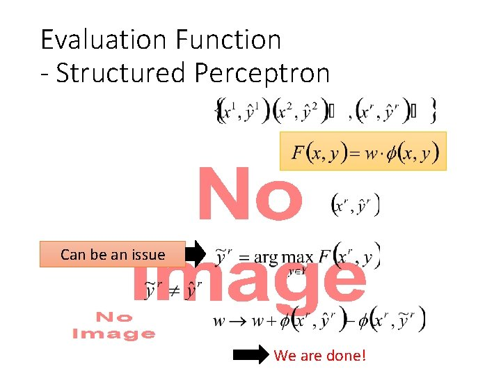Evaluation Function - Structured Perceptron • Can be an issue We are done!