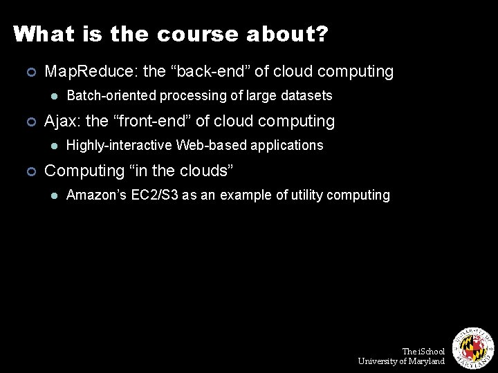 """What is the course about? ¢ Map. Reduce: the """"back-end"""" of cloud computing l"""