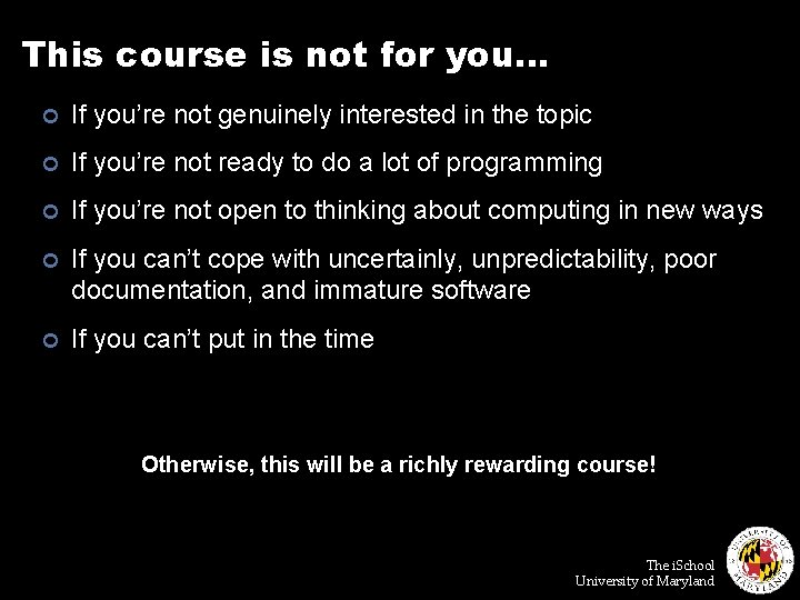 This course is not for you… ¢ If you're not genuinely interested in the