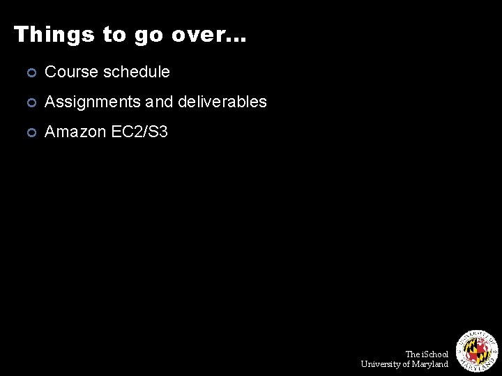 Things to go over… ¢ Course schedule ¢ Assignments and deliverables ¢ Amazon EC
