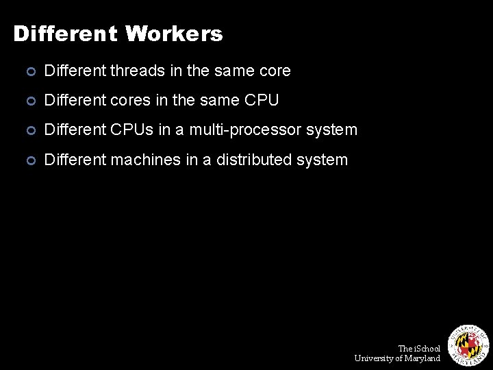 Different Workers ¢ Different threads in the same core ¢ Different cores in the