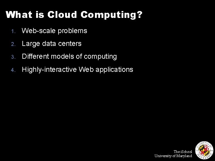 What is Cloud Computing? 1. Web-scale problems 2. Large data centers 3. Different models
