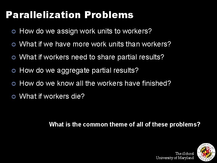 Parallelization Problems ¢ How do we assign work units to workers? ¢ What if