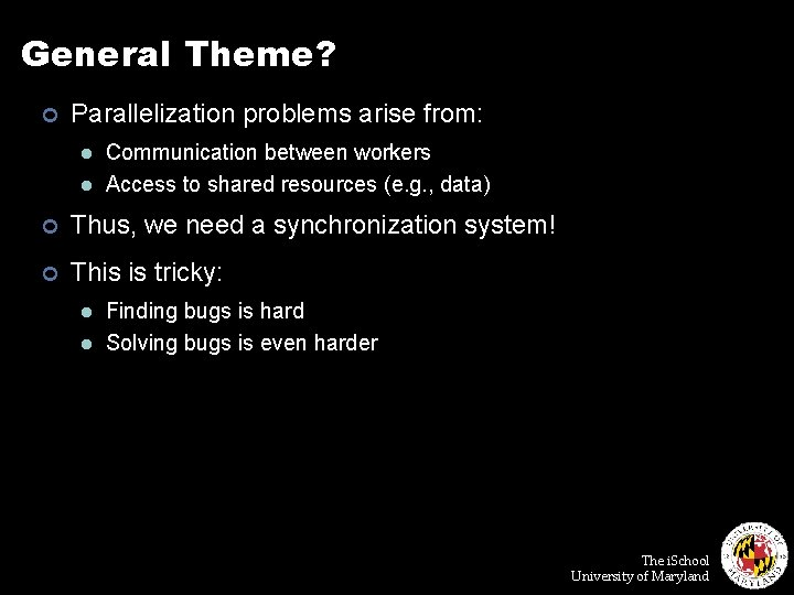 General Theme? ¢ Parallelization problems arise from: l l Communication between workers Access to