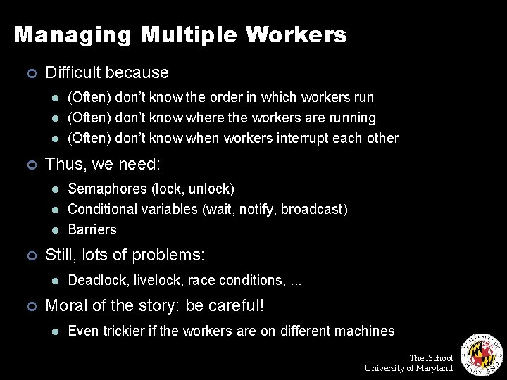 Managing Multiple Workers ¢ Difficult because l l l ¢ Thus, we need: l