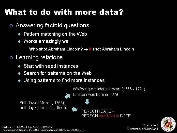 What to do with more data? ¢ Answering factoid questions l l Pattern matching