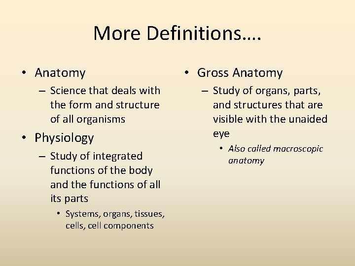 More Definitions…. • Anatomy – Science that deals with the form and structure of
