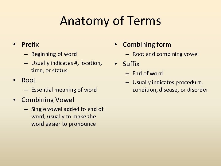 Anatomy of Terms • Prefix – Beginning of word – Usually indicates #, location,