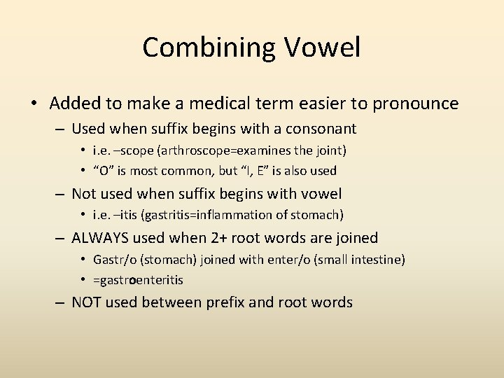 Combining Vowel • Added to make a medical term easier to pronounce – Used